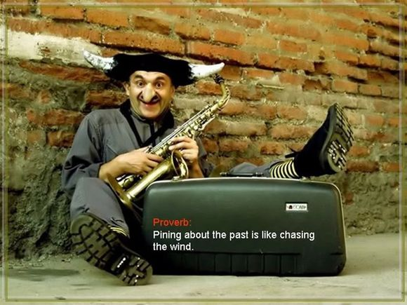 Pining about the past is like chasing the wind