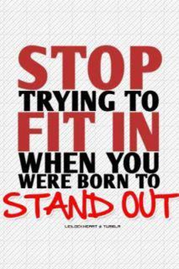 stop trying to fit in when you where born to stand out