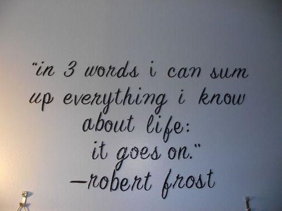 in 3 words i can sum up everything i know about life