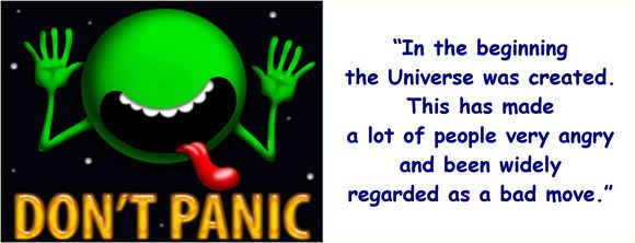 Douglas Adams in the beginning the universe was created...