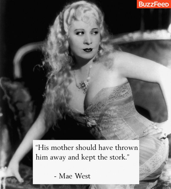 His mother should have thrown him away and kept the stork Mae West