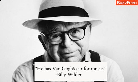 He has Van Gogh's ear for music Billy Wilder